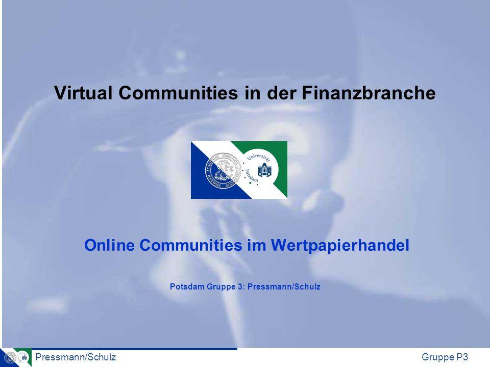 Pressmann/SchulzGruppe P3 1) Begriff & Definition von Virtual Communities (VC) 2) Teilnahmemotive an VC 3) Betrachtung einer VC 4) Domänen im Wertpapierhandel 5) Diskussionsanregung Gliederung