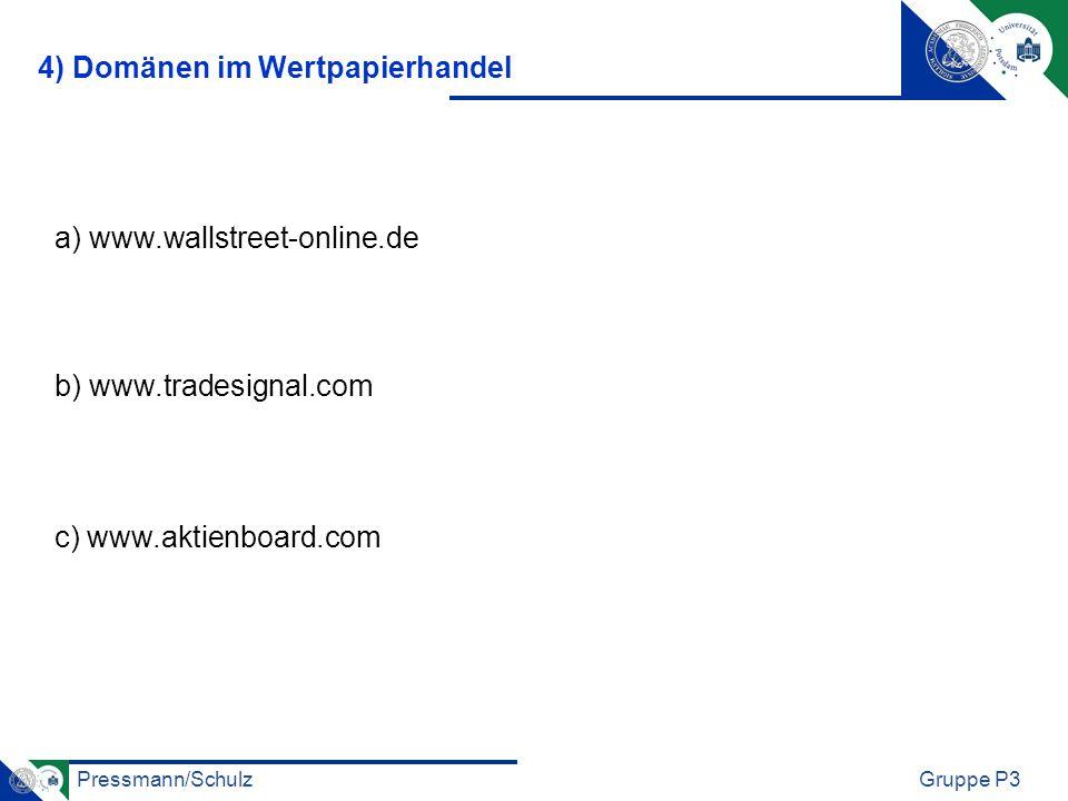 Pressmann/SchulzGruppe P3 4) Domänen im Wertpapierhandel b) www.tradesignal.com a) www.wallstreet-online.de c) www.aktienboard.com