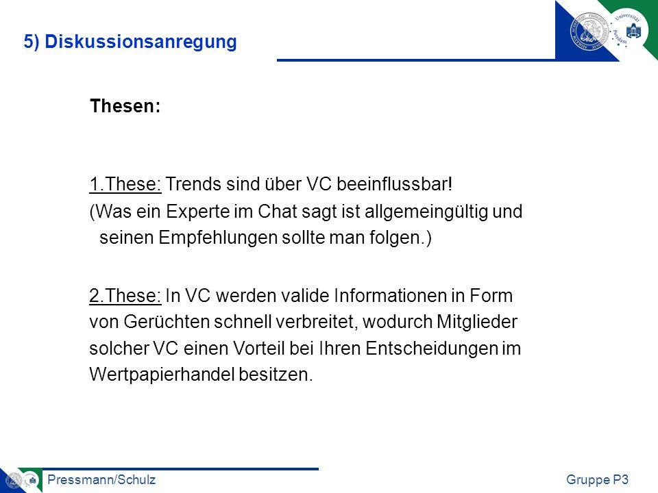 Pressmann/SchulzGruppe P3 Thesen: 5) Diskussionsanregung 2.These: In VC werden valide Informationen in Form von Gerüchten schnell verbreitet, wodurch Mitglieder solcher VC einen Vorteil bei Ihren Entscheidungen im Wertpapierhandel besitzen.