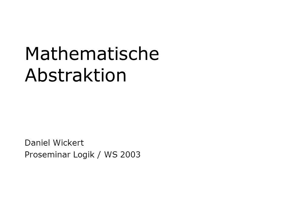 Boole – Logik der KlassenI II III IV Mathematische AbstraktionDaniel Wickert Logik der Klassen - Techniken Reduktion mehrerer Gleichungen zu einer Lösung einer Gleichung (Umstellung nach einer Variablen) Eliminierung einer Variablen Werkzeuge für algebraische Repräsentation syllogistischer Schlüsse.