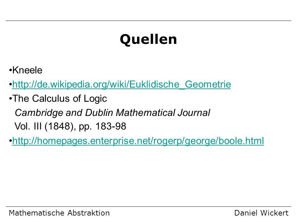 Mathematische AbstraktionDaniel Wickert Quellen Kneele http://de.wikipedia.org/wiki/Euklidische_Geometrie The Calculus of Logic Cambridge and Dublin M