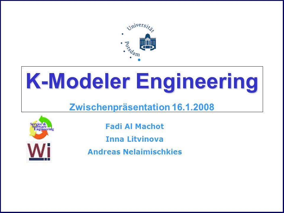 K-Modeler Engineering Zwischenpräsentation 16.1.2008 Fadi Al Machot Inna Litvinova Andreas Nelaimischkies
