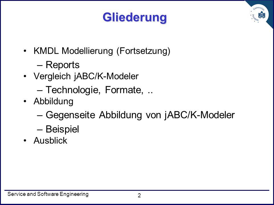 Service and Software Engineering 2 Gliederung KMDL Modellierung (Fortsetzung) –Reports Vergleich jABC/K-Modeler –Technologie, Formate,.. Abbildung –Ge