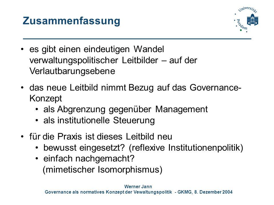 Werner Jann Governance als normatives Konzept der Vewaltungspolitik - GKMG, 8. Dezember 2004 Zusammenfassung es gibt einen eindeutigen Wandel verwaltu