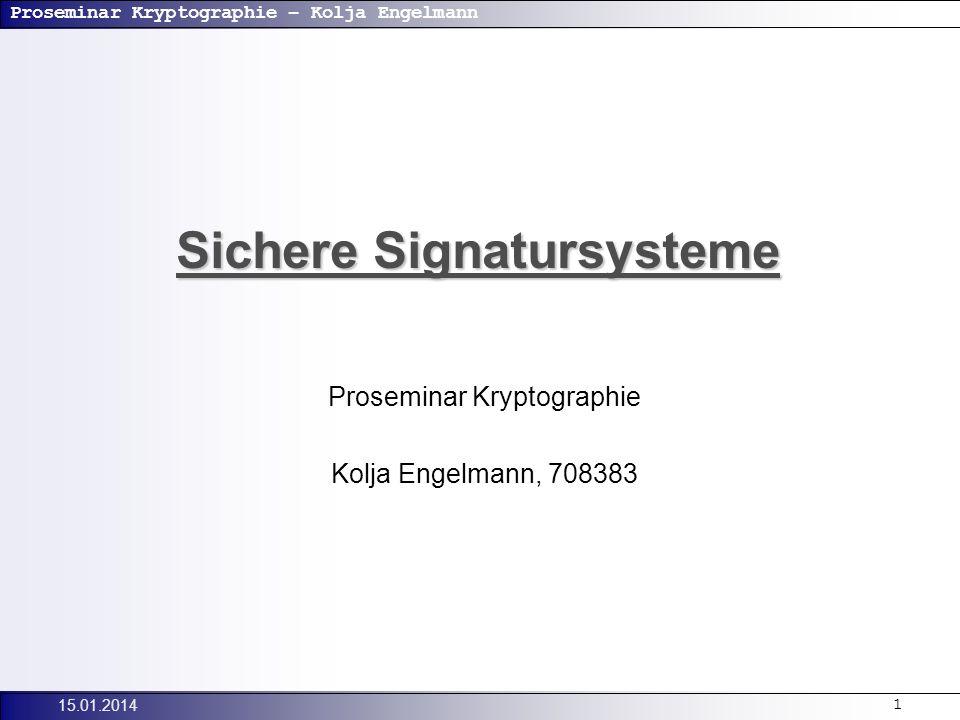 Proseminar Kryptographie – Kolja Engelmann 15.01.201422 Fazit Signatursysteme sind beweisbar sicher, wenn ihre Umkehrung nachweisbar auf einer mathematischen Annahme beruht, die selbst schwer berechenbar ist.