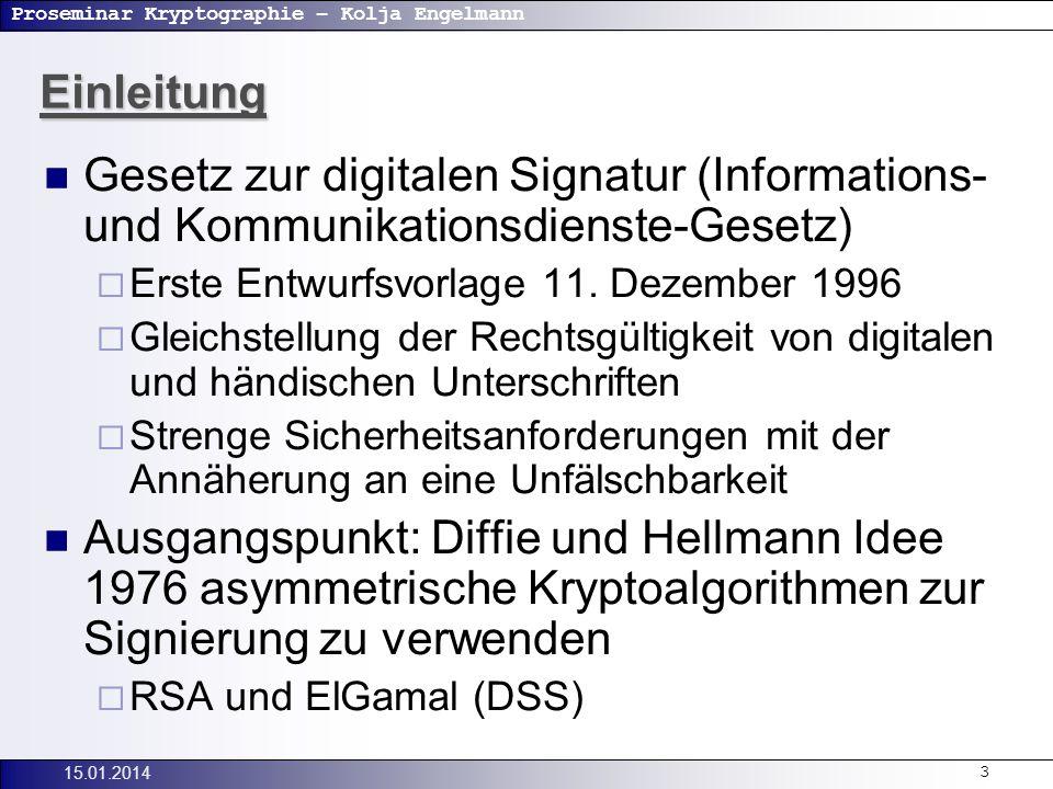 Proseminar Kryptographie – Kolja Engelmann 15.01.20143 Einleitung Gesetz zur digitalen Signatur (Informations- und Kommunikationsdienste-Gesetz) Erste Entwurfsvorlage 11.