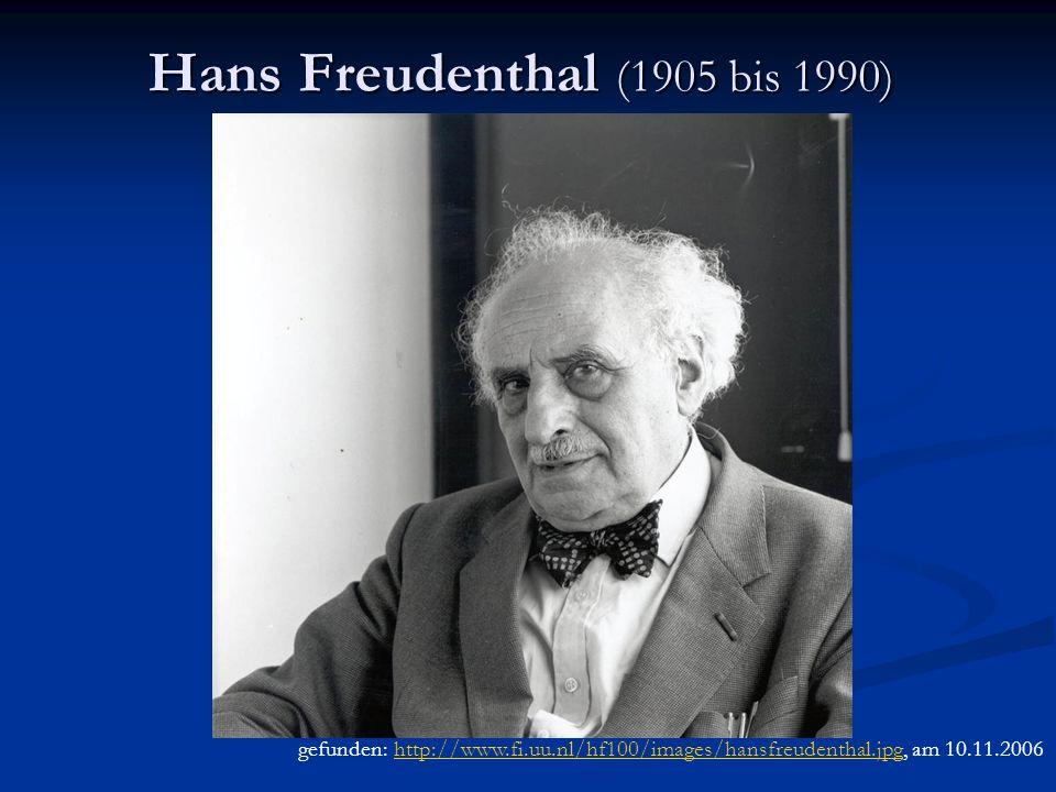 Hans Freudenthal (1905 bis 1990) gefunden: http://www.fi.uu.nl/hf100/images/hansfreudenthal.jpg, am 10.11.2006http://www.fi.uu.nl/hf100/images/hansfre