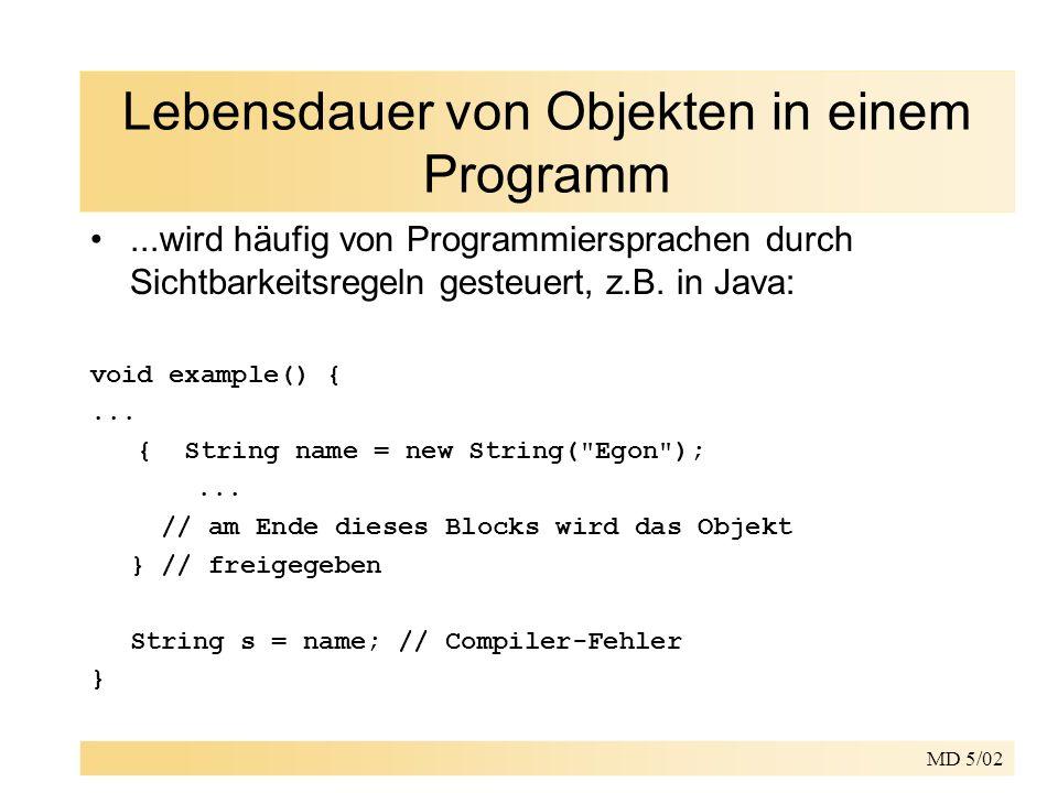 MD 5/02 Lebensdauer von Objekten in einem Programm...wird häufig von Programmiersprachen durch Sichtbarkeitsregeln gesteuert, z.B. in Java: void examp