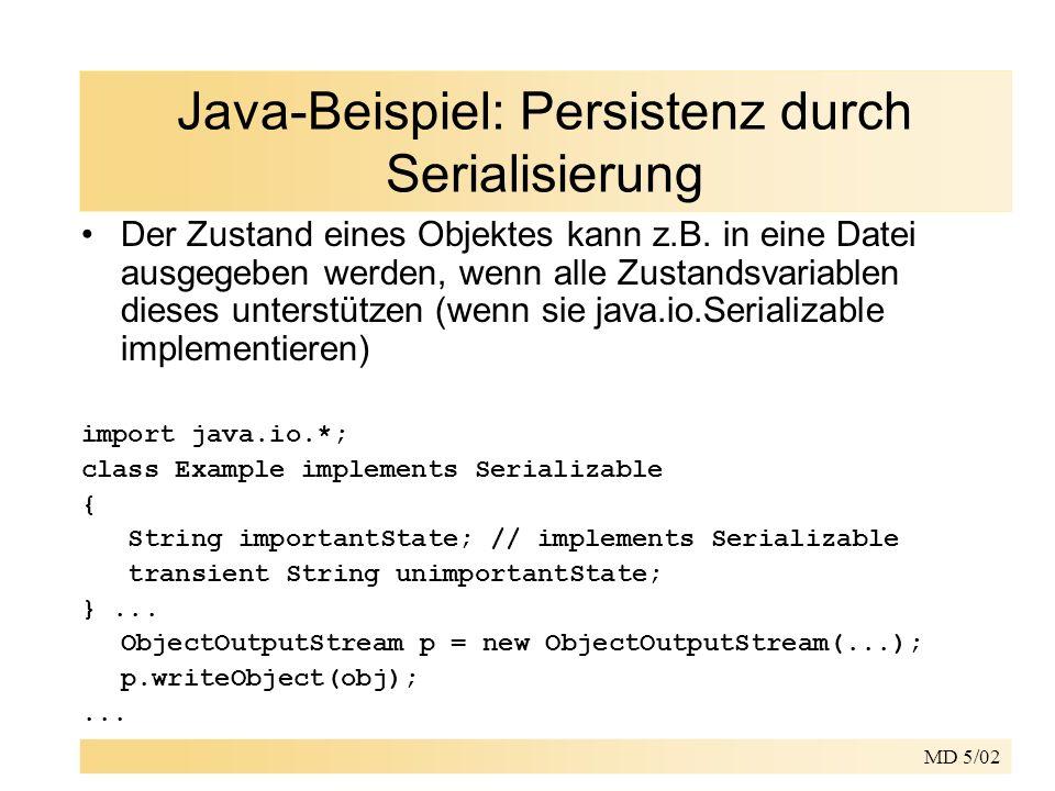 MD 5/02 Java-Beispiel: Persistenz durch Serialisierung Der Zustand eines Objektes kann z.B. in eine Datei ausgegeben werden, wenn alle Zustandsvariabl