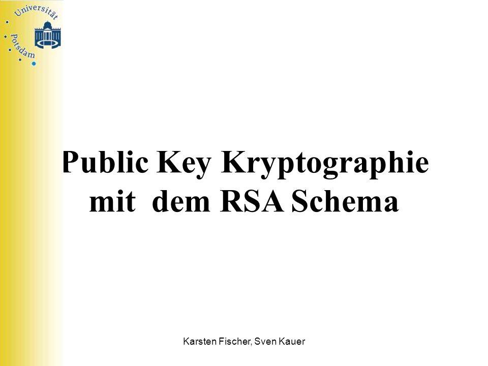 Karsten Fischer, Sven Kauer Public Key Kryptographie mit dem RSA Schema