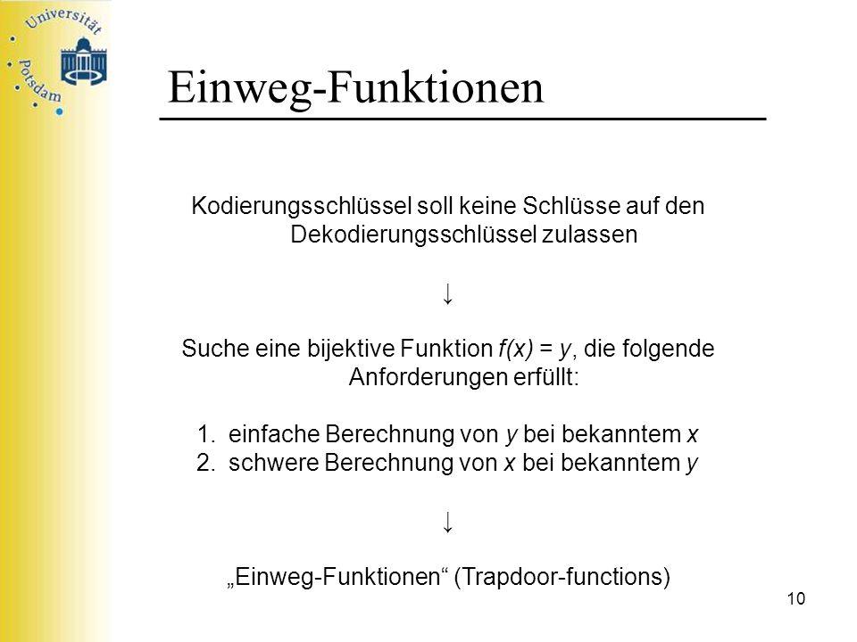 10 Einweg-Funktionen Kodierungsschlüssel soll keine Schlüsse auf den Dekodierungsschlüssel zulassen Suche eine bijektive Funktion f(x) = y, die folgen