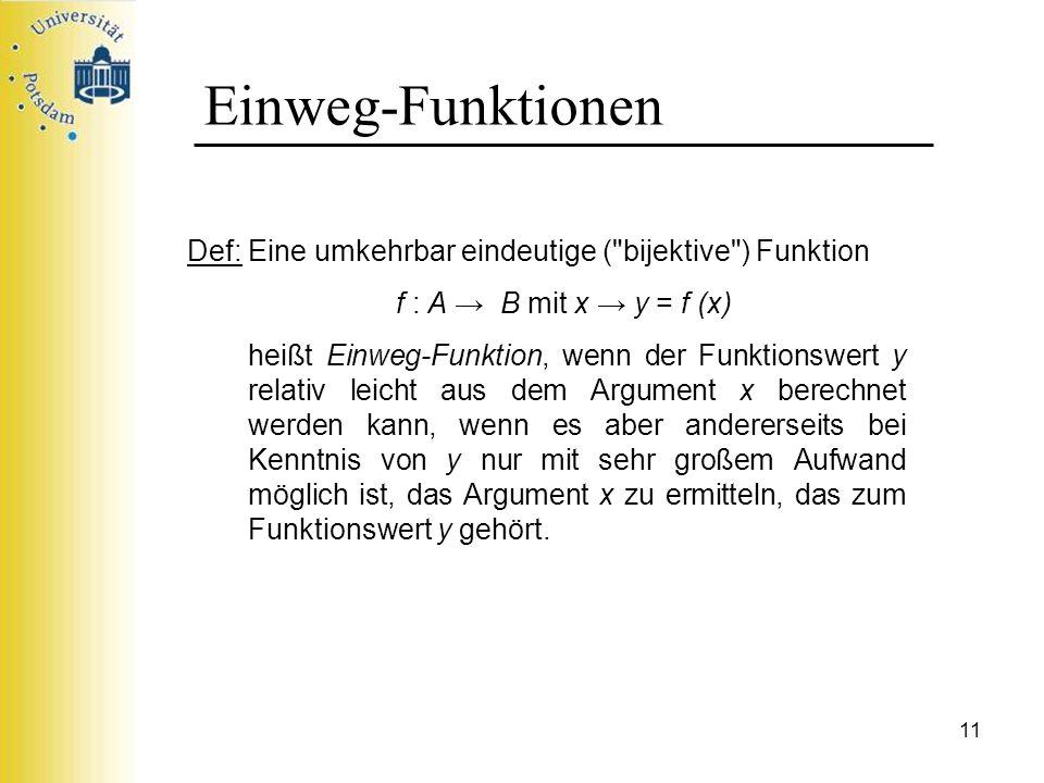 11 Einweg-Funktionen Def: Eine umkehrbar eindeutige (