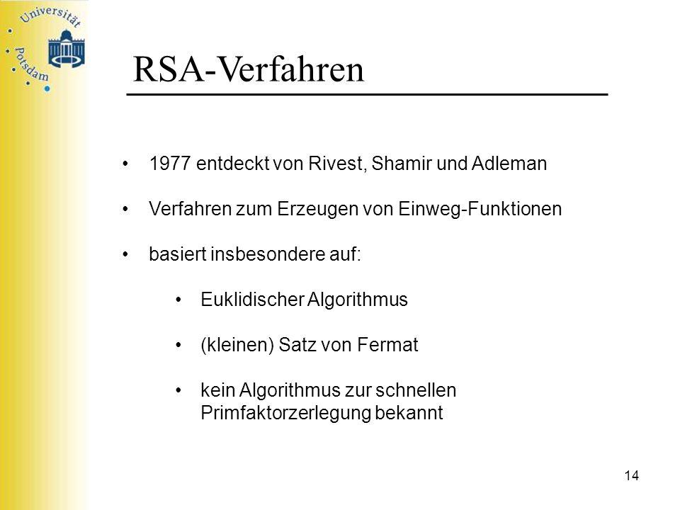 14 RSA-Verfahren 1977 entdeckt von Rivest, Shamir und Adleman Verfahren zum Erzeugen von Einweg-Funktionen basiert insbesondere auf: Euklidischer Algo