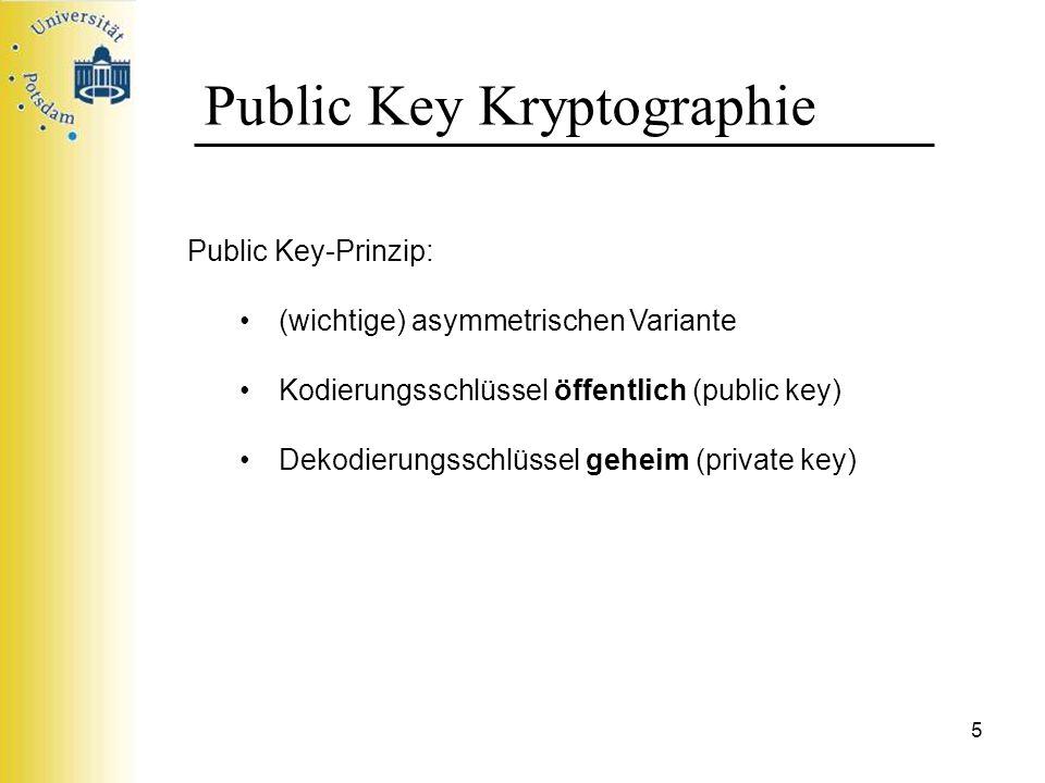 6 Public Key Kryptographie Public Key-Prinzip: jeder Teilnehmer T hat folgende Schlüssel: Public Key E = E T (Encryption) Private KeyD = D T (Decryption) Eigenschaften der Schlüssel: 1.für jede Nachricht m gilt: D(E(m)) = m und E(D(m)) = m 2.privater Schlüssel D (praktisch) nicht aus Schlüssel E zu erschließen.