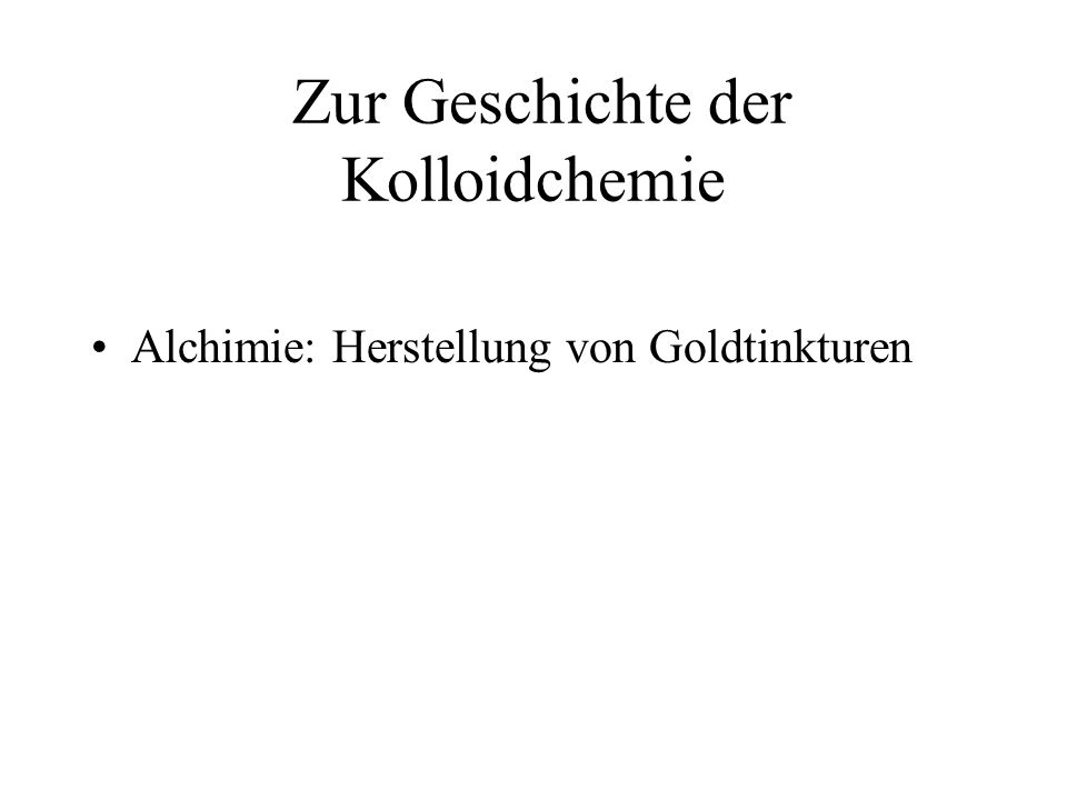 Zur Geschichte der Kolloidchemie Alchimie: Herstellung von Goldtinkturen