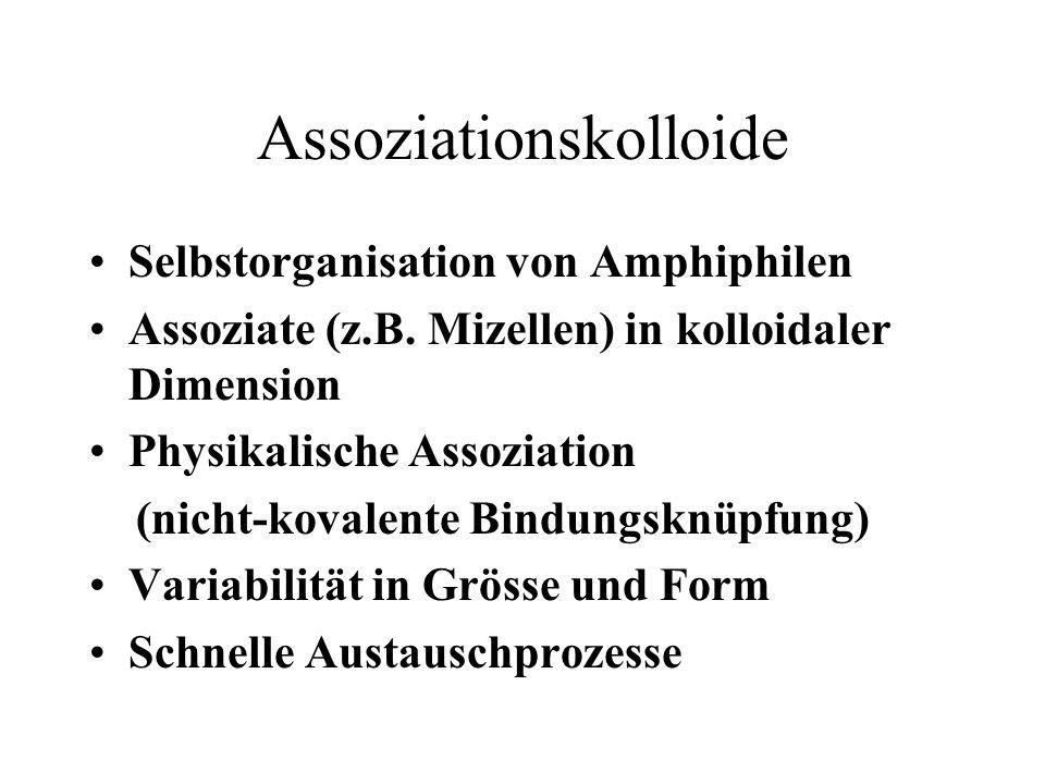 Assoziationskolloide Selbstorganisation von Amphiphilen Assoziate (z.B. Mizellen) in kolloidaler Dimension Physikalische Assoziation (nicht-kovalente