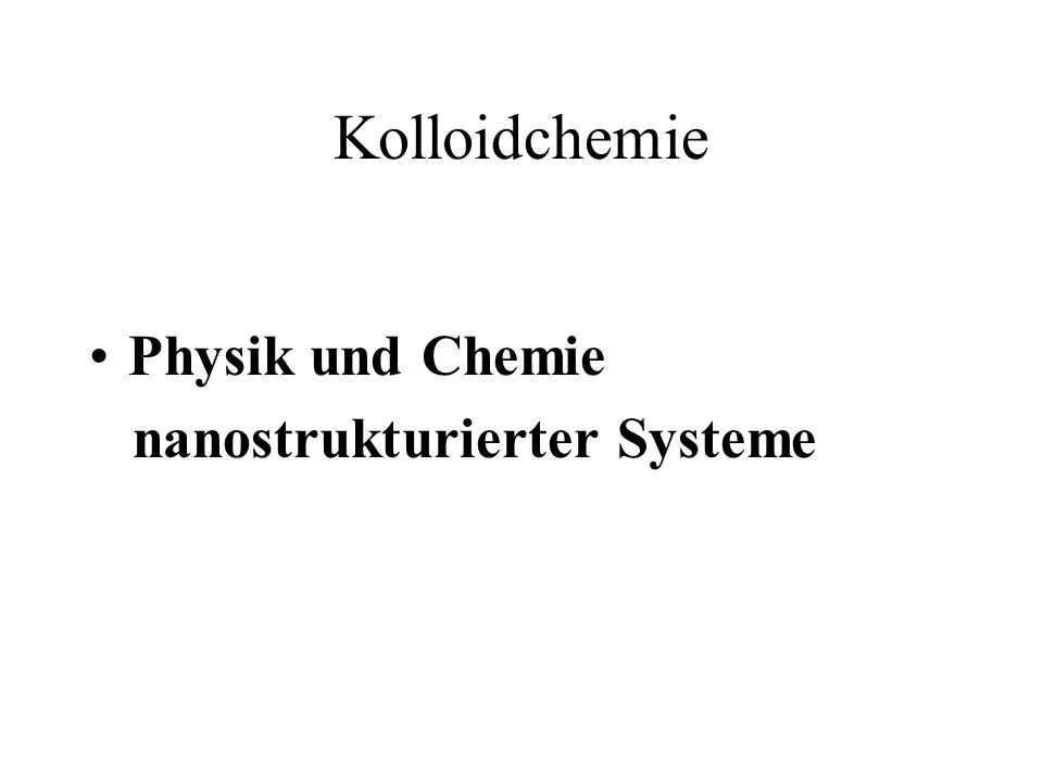 Kolloidchemie Physik und Chemie nanostrukturierter Systeme