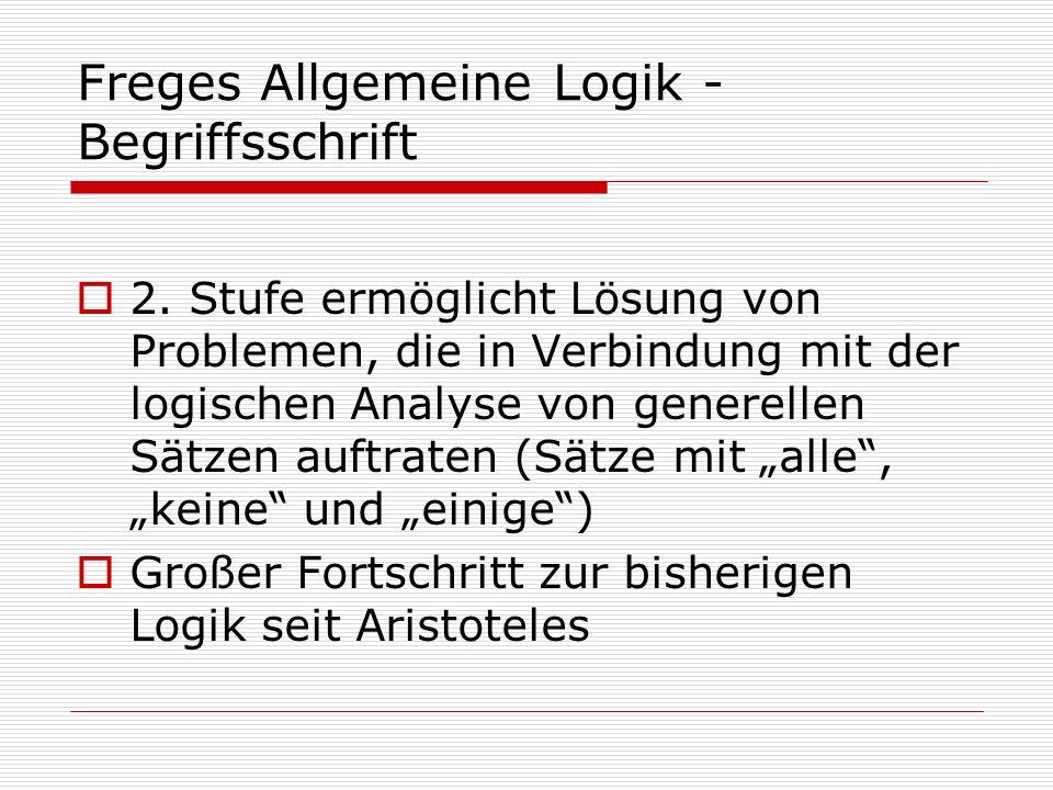 Freges Allgemeine Logik - Begriffsschrift 2. Stufe ermöglicht Lösung von Problemen, die in Verbindung mit der logischen Analyse von generellen Sätzen