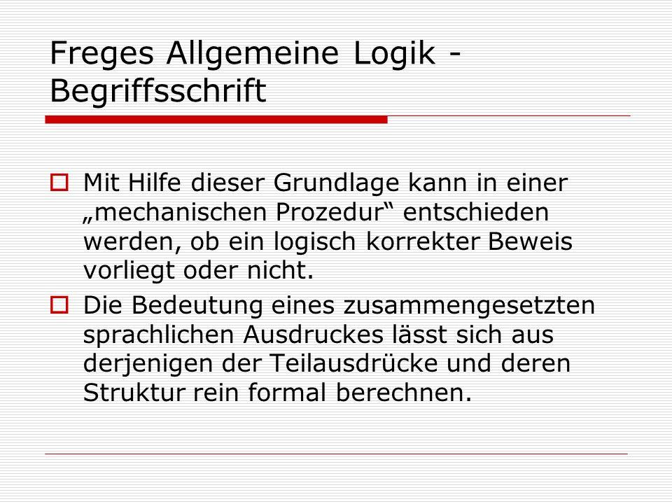 Freges Allgemeine Logik - Begriffsschrift Mit Hilfe dieser Grundlage kann in einer mechanischen Prozedur entschieden werden, ob ein logisch korrekter