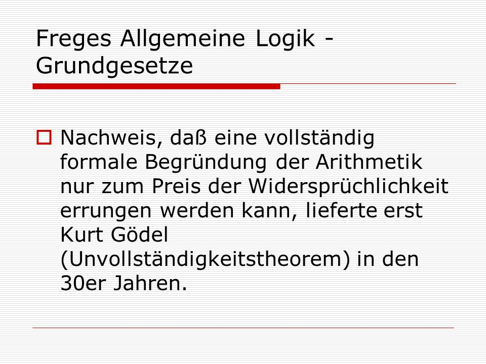 Freges Allgemeine Logik - Grundgesetze Nachweis, daß eine vollständig formale Begründung der Arithmetik nur zum Preis der Widersprüchlichkeit errungen