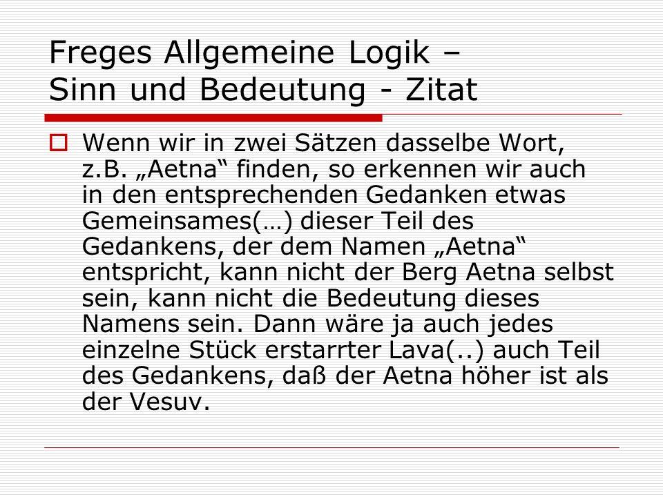 Freges Allgemeine Logik – Sinn und Bedeutung - Zitat Wenn wir in zwei Sätzen dasselbe Wort, z.B. Aetna finden, so erkennen wir auch in den entsprechen