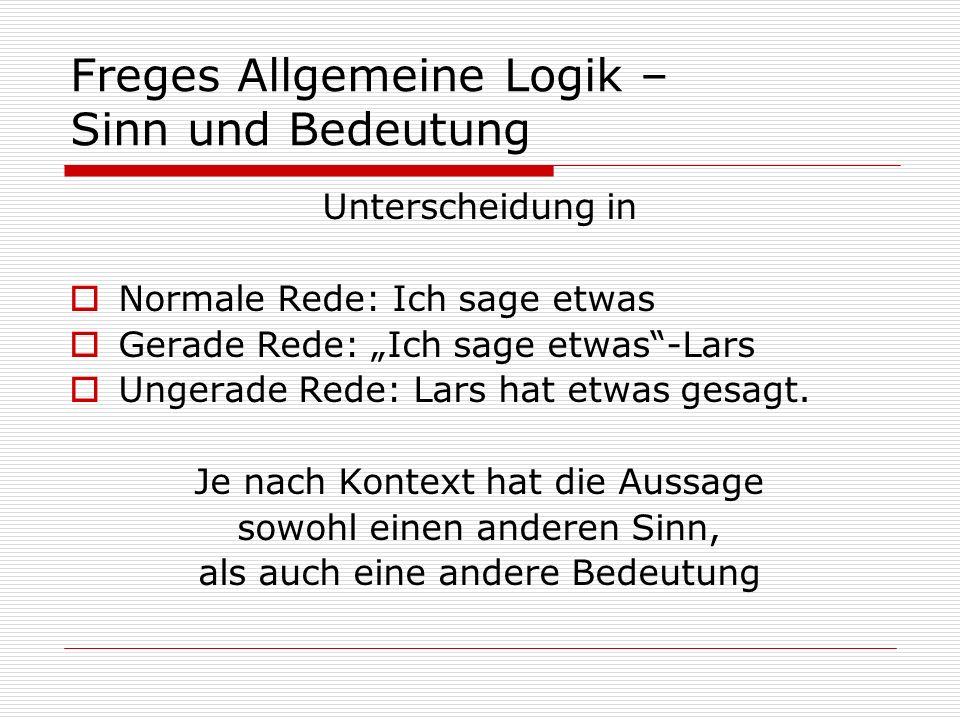 Freges Allgemeine Logik – Sinn und Bedeutung Unterscheidung in Normale Rede: Ich sage etwas Gerade Rede: Ich sage etwas-Lars Ungerade Rede: Lars hat e
