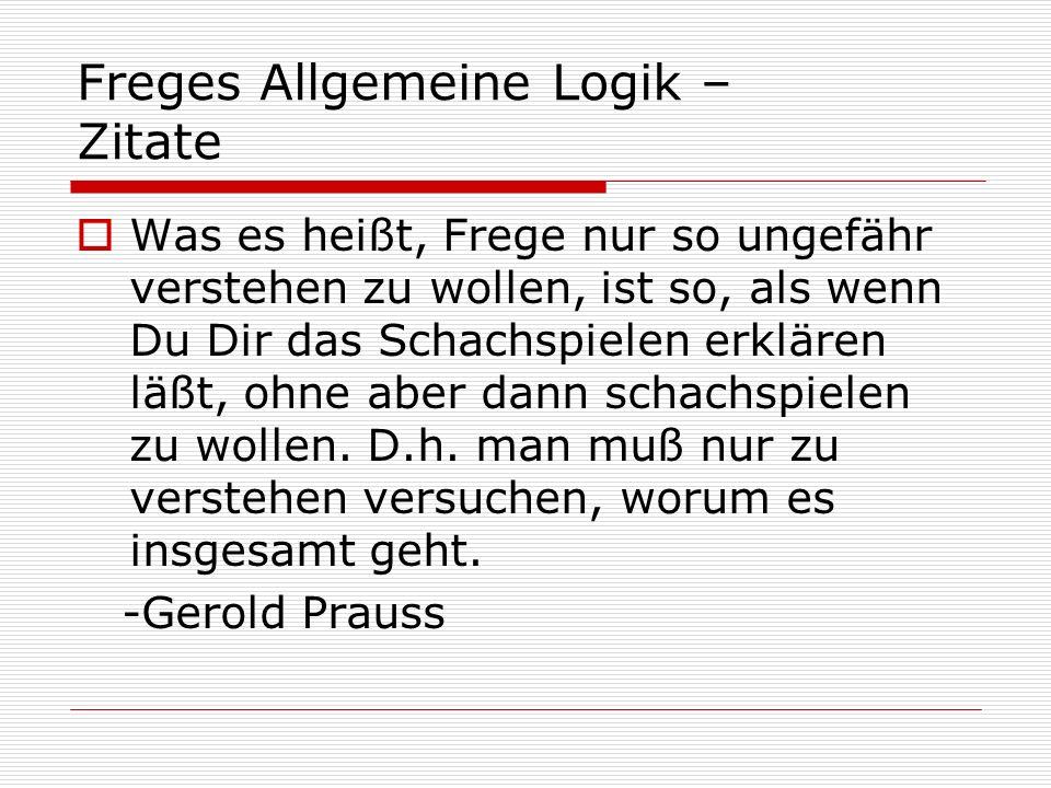 Freges Allgemeine Logik - Grundgesetze Führen das logische System der Begriffsschrift weiter Beinhaltet rein logische Analysen / Reduktionen der Grundsätze und Grundbegriffe der Arithmetik sowie Der Theorie der reellen Zahlen
