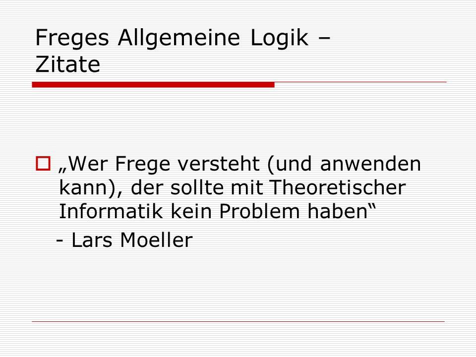 Freges Allgemeine Logik - Grundgesetze Druck von Frege persönlich bezahlt, da kein Verlag die Bücher drucken wollte Rückführung auf formale Logik der Mathematik gescheitert.