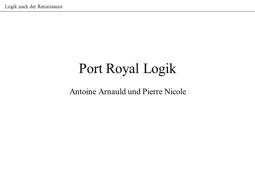 Logik nach der Renaissance Port Royal Logik Antoine Arnauld und Pierre Nicole