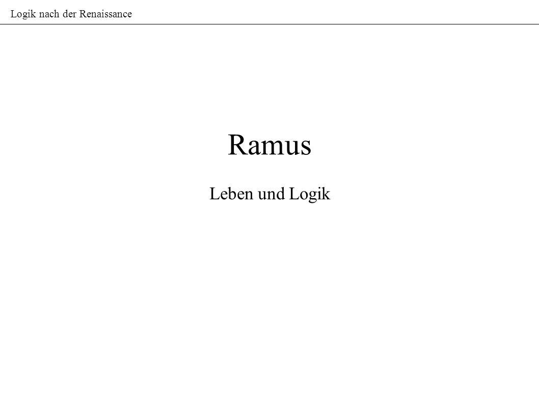 Logik nach der Renaissance Ramus Leben und Logik