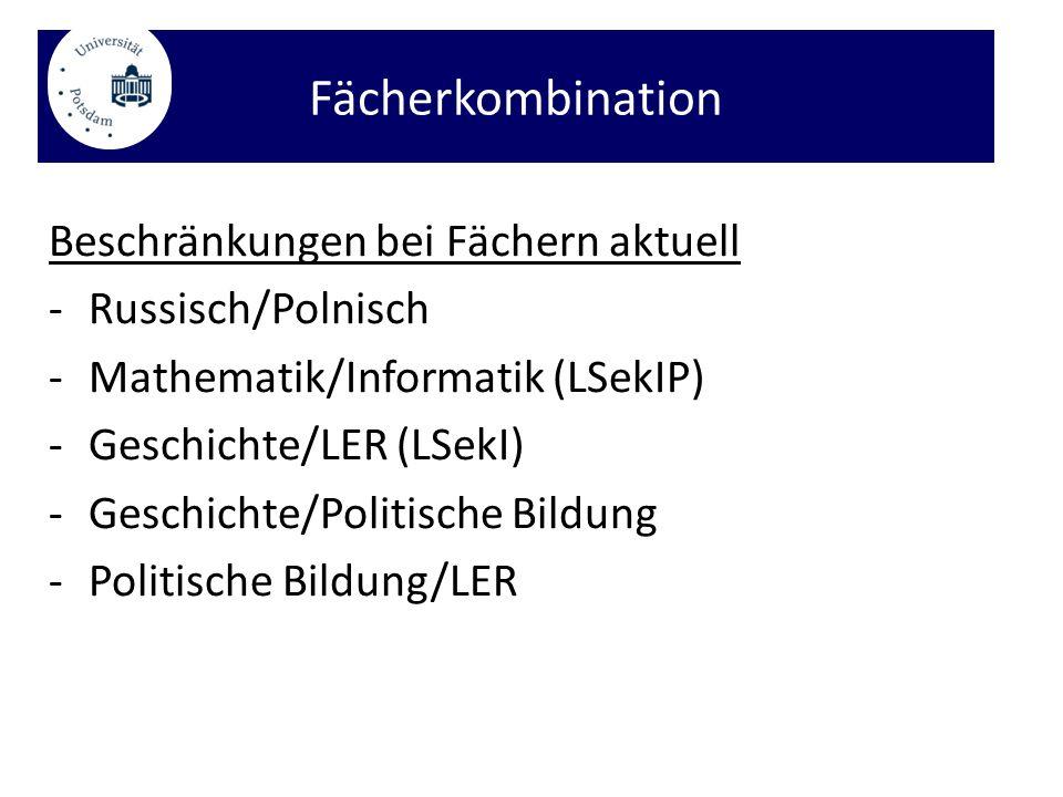 Beschränkungen bei Fächern aktuell -Russisch/Polnisch -Mathematik/Informatik (LSekIP) -Geschichte/LER (LSekI) -Geschichte/Politische Bildung -Politische Bildung/LER Fächerkombination