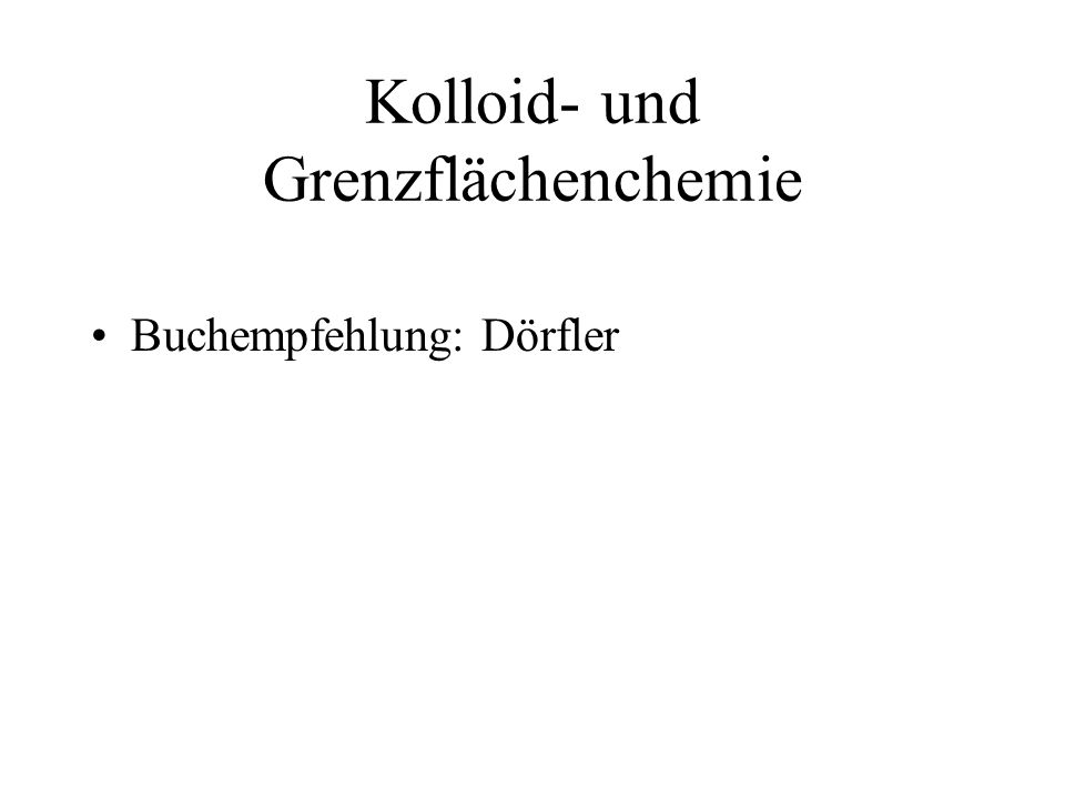 Kolloid- und Grenzflächenchemie Buchempfehlung: Dörfler