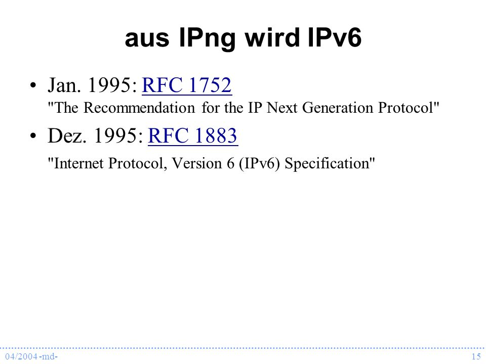04/2004 -md-15 aus IPng wird IPv6 Jan. 1995: RFC 1752