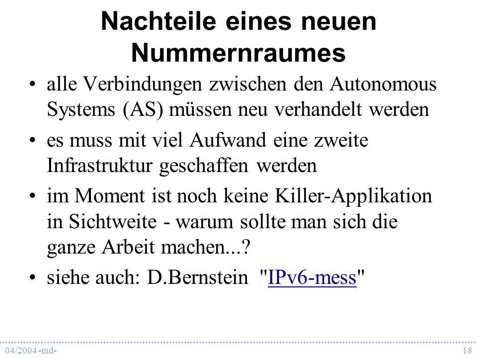04/2004 -md-18 Nachteile eines neuen Nummernraumes alle Verbindungen zwischen den Autonomous Systems (AS) müssen neu verhandelt werden es muss mit vie