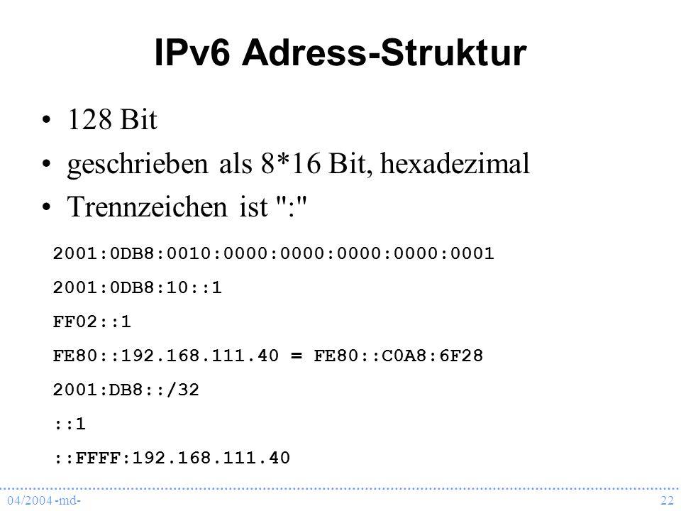 04/2004 -md-22 IPv6 Adress-Struktur 128 Bit geschrieben als 8*16 Bit, hexadezimal Trennzeichen ist