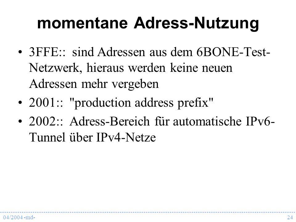 04/2004 -md-24 momentane Adress-Nutzung 3FFE:: sind Adressen aus dem 6BONE-Test- Netzwerk, hieraus werden keine neuen Adressen mehr vergeben 2001::