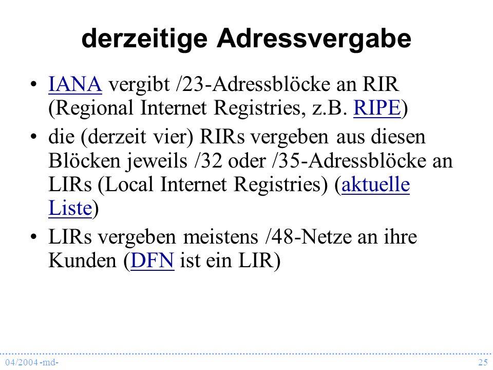 04/2004 -md-25 derzeitige Adressvergabe IANA vergibt /23-Adressblöcke an RIR (Regional Internet Registries, z.B. RIPE)IANARIPE die (derzeit vier) RIRs