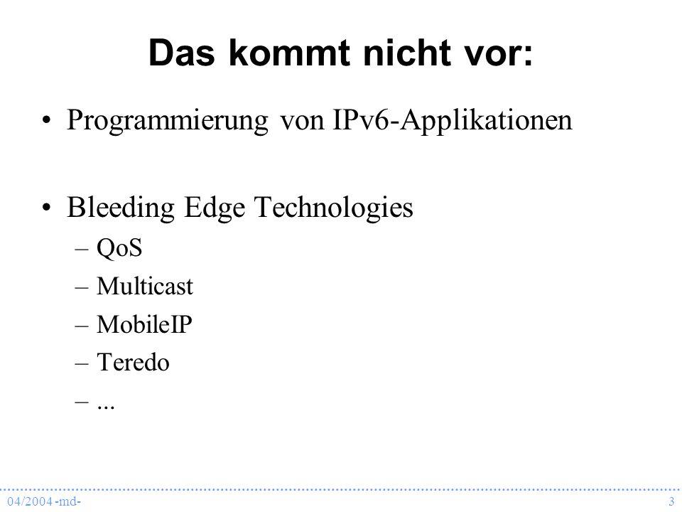 04/2004 -md-24 momentane Adress-Nutzung 3FFE:: sind Adressen aus dem 6BONE-Test- Netzwerk, hieraus werden keine neuen Adressen mehr vergeben 2001:: production address prefix 2002:: Adress-Bereich für automatische IPv6- Tunnel über IPv4-Netze