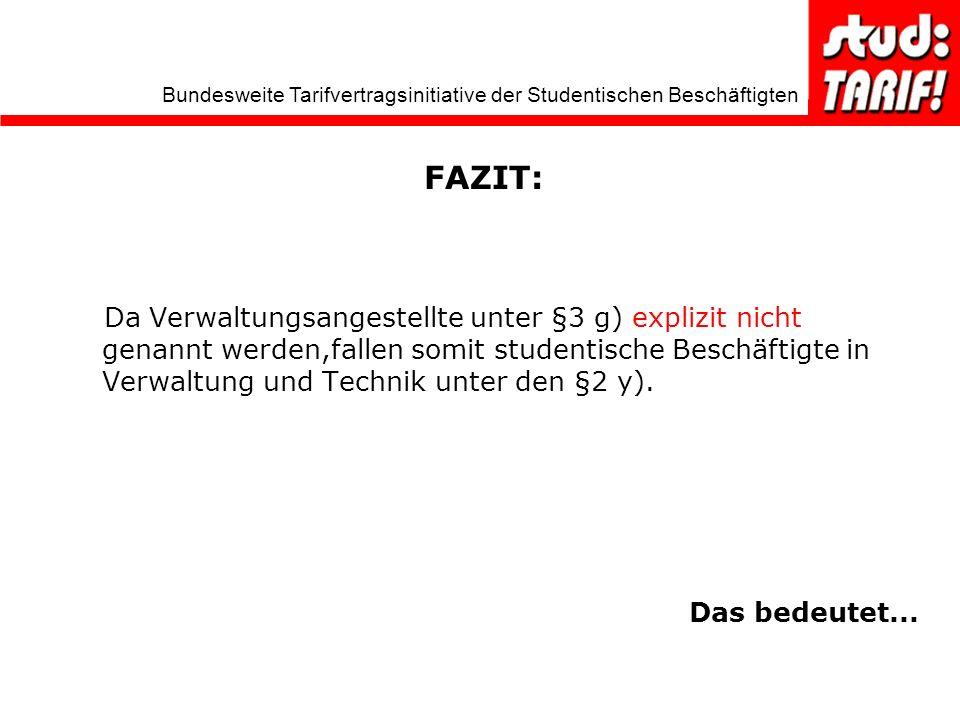 Bundesweite Tarifvertragsinitiative der Studentischen Beschäftigten FAZIT: Da Verwaltungsangestellte unter §3 g) explizit nicht genannt werden,fallen somit studentische Beschäftigte in Verwaltung und Technik unter den §2 y).