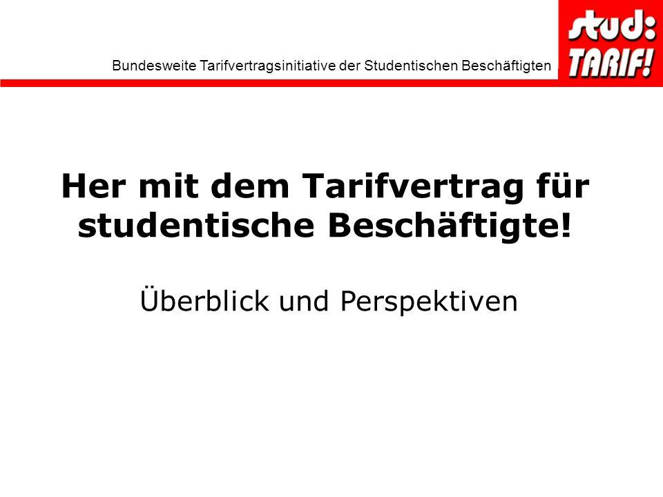 Bundesweite Tarifvertragsinitiative der Studentischen Beschäftigten Her mit dem Tarifvertrag für studentische Beschäftigte.
