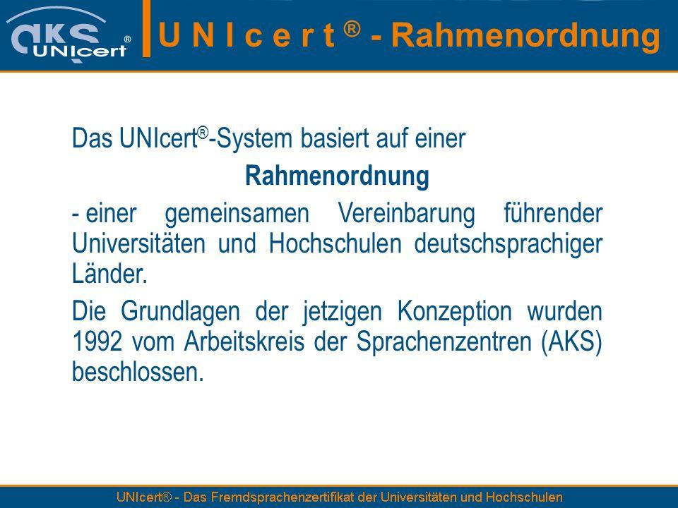 Das UNIcert ® -System basiert auf einer Rahmenordnung - einer gemeinsamen Vereinbarung führender Universitäten und Hochschulen deutschsprachiger Lände