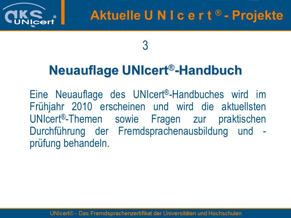 3 Neuauflage UNIcert ® -Handbuch ® ® Eine Neuauflage des UNIcert ® -Handbuches wird im Frühjahr 2010 erscheinen und wird die aktuellsten UNIcert ® -Th
