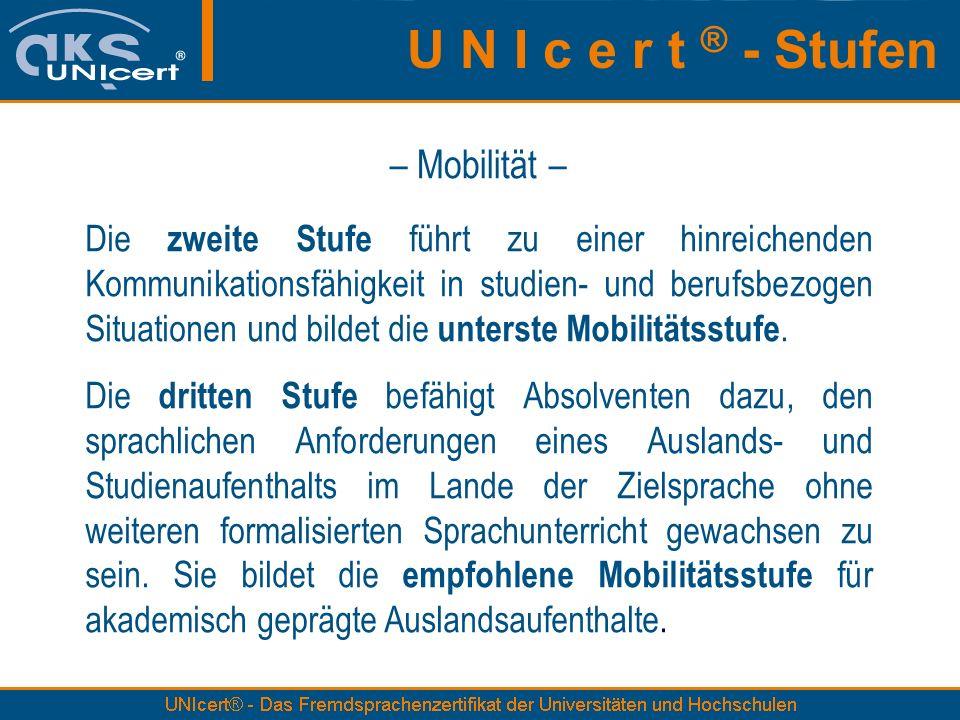 – Mobilität – Die zweite Stufe führt zu einer hinreichenden Kommunikationsfähigkeit in studien- und berufsbezogen Situationen und bildet die unterste