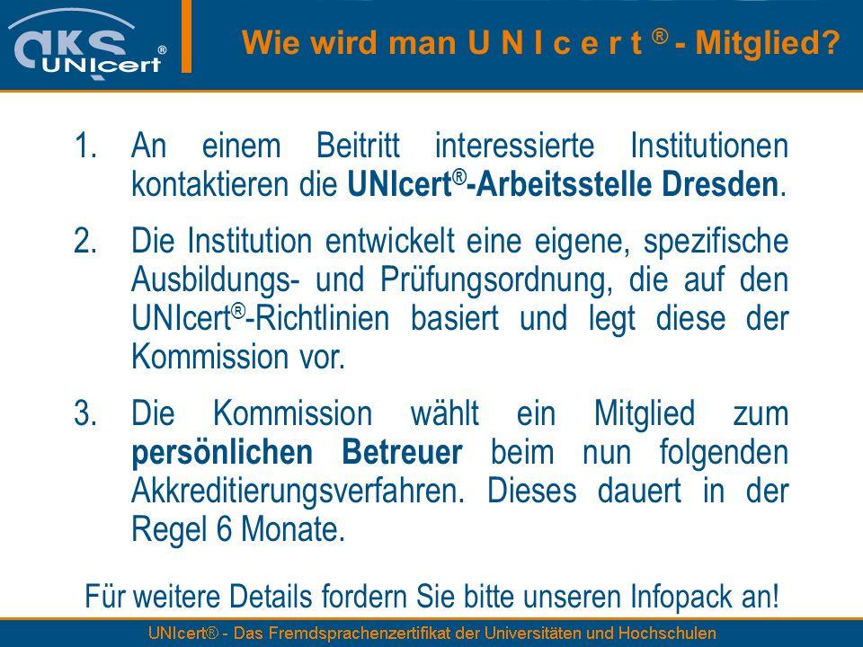 1.An einem Beitritt interessierte Institutionen kontaktieren die UNIcert ® -Arbeitsstelle Dresden. 2.Die Institution entwickelt eine eigene, spezifisc