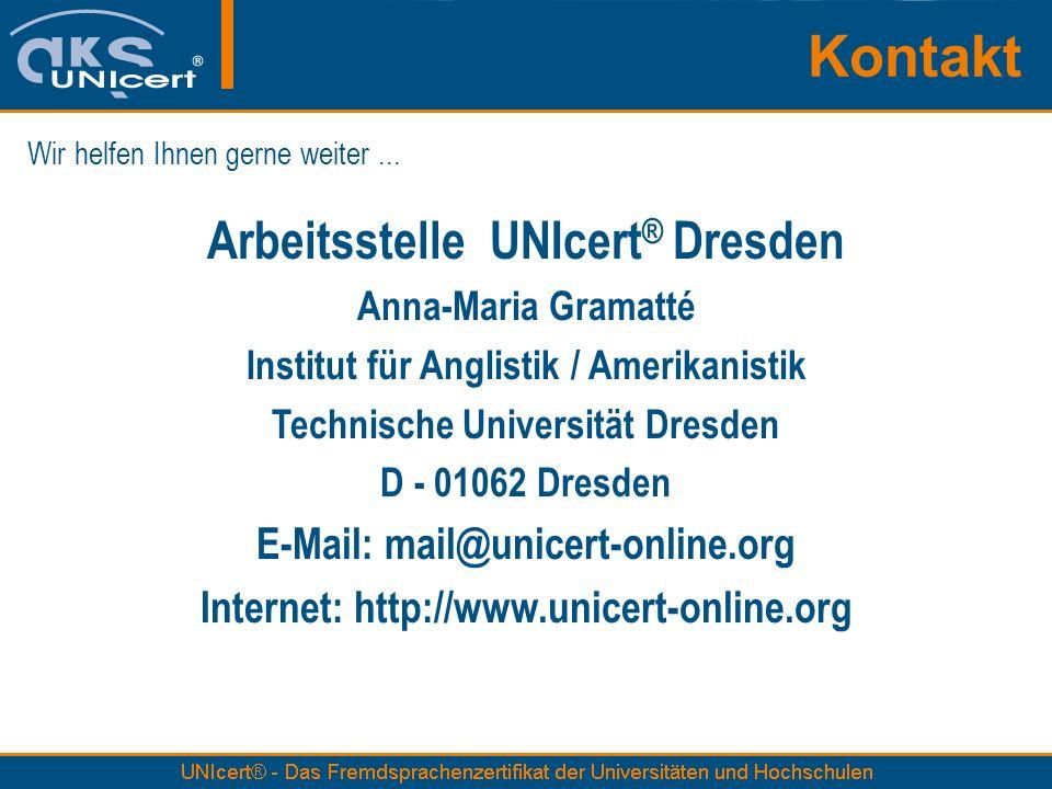 Kontakt Arbeitsstelle UNIcert ® Dresden Anna-Maria Gramatté Institut für Anglistik / Amerikanistik Technische Universität Dresden D - 01062 Dresden E-
