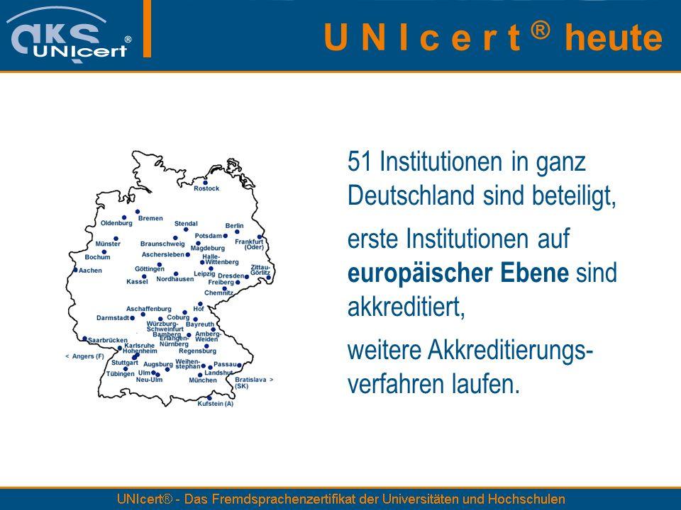 U N I c e r t ® heute 51 Institutionen in ganz Deutschland sind beteiligt, erste Institutionen auf europäischer Ebene sind akkreditiert, weitere Akkre