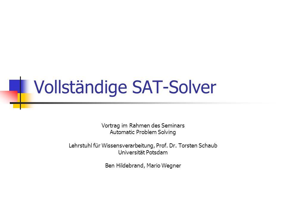 Vollständige SAT-Solver Vortrag im Rahmen des Seminars Automatic Problem Solving Lehrstuhl für Wissensverarbeitung, Prof. Dr. Torsten Schaub Universit