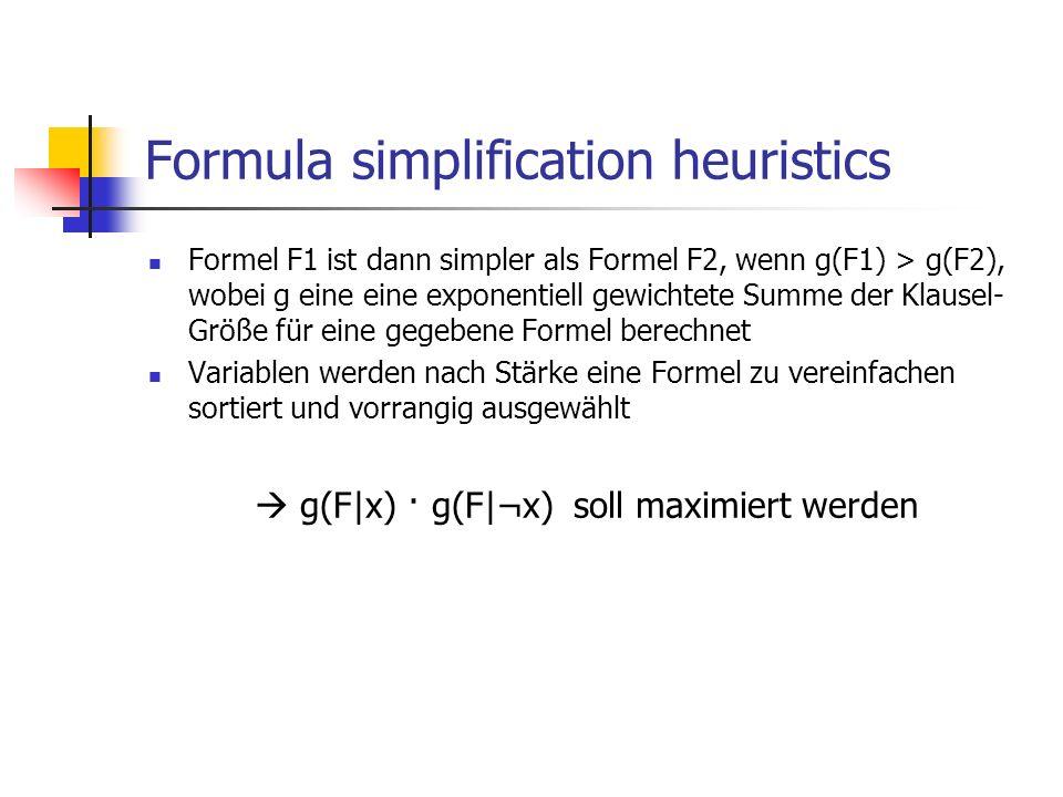 Formula simplification heuristics Formel F1 ist dann simpler als Formel F2, wenn g(F1) > g(F2), wobei g eine eine exponentiell gewichtete Summe der Kl