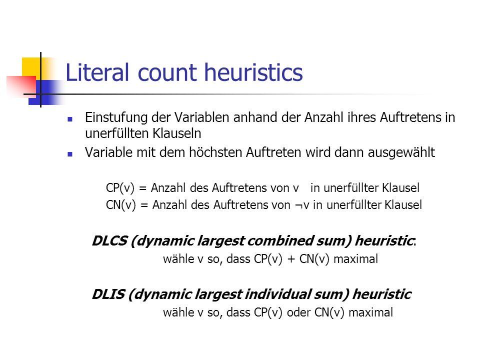 Literal count heuristics Einstufung der Variablen anhand der Anzahl ihres Auftretens in unerfüllten Klauseln Variable mit dem höchsten Auftreten wird