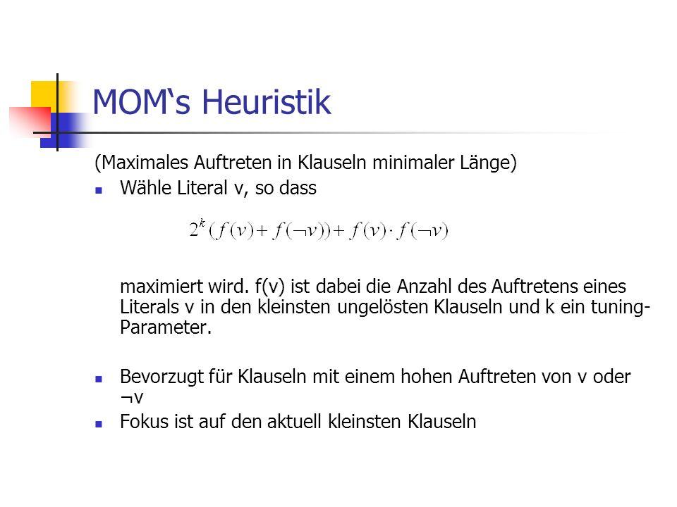 MOMs Heuristik (Maximales Auftreten in Klauseln minimaler Länge) Wähle Literal v, so dass maximiert wird. f(v) ist dabei die Anzahl des Auftretens ein
